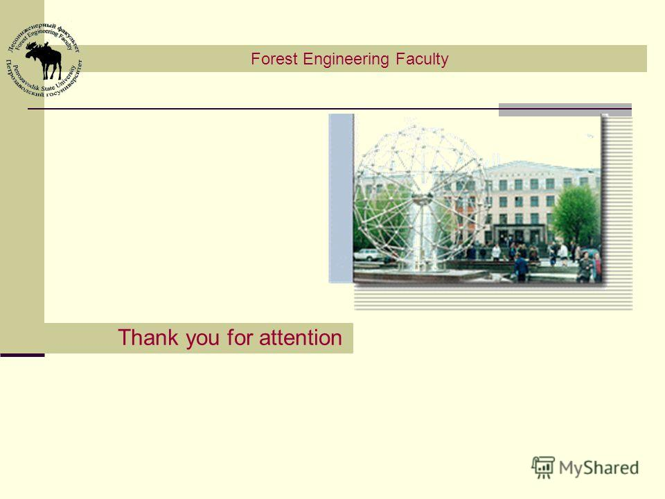 Forest Engineering Faculty Thank you for attention