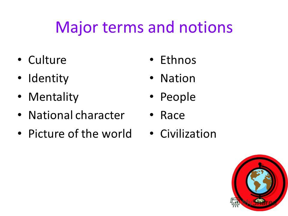 Major terms and notions Culture Identity Mentality National character Picture of the world Ethnos Nation People Race Civilization