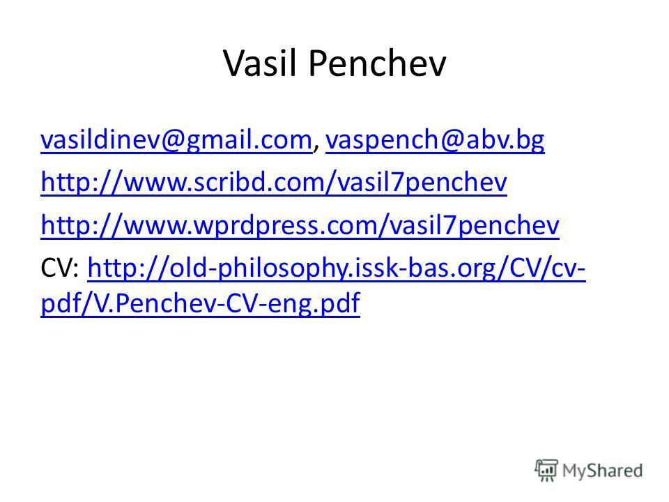 Vasil Penchev vasildinev@gmail.comvasildinev@gmail.com, vaspench@abv.bgvaspench@abv.bg http://www.scribd.com/vasil7penchev http://www.wprdpress.com/vasil7penchev CV: http://old-philosophy.issk-bas.org/CV/cv- pdf/V.Penchev-CV-eng.pdfhttp://old-philoso