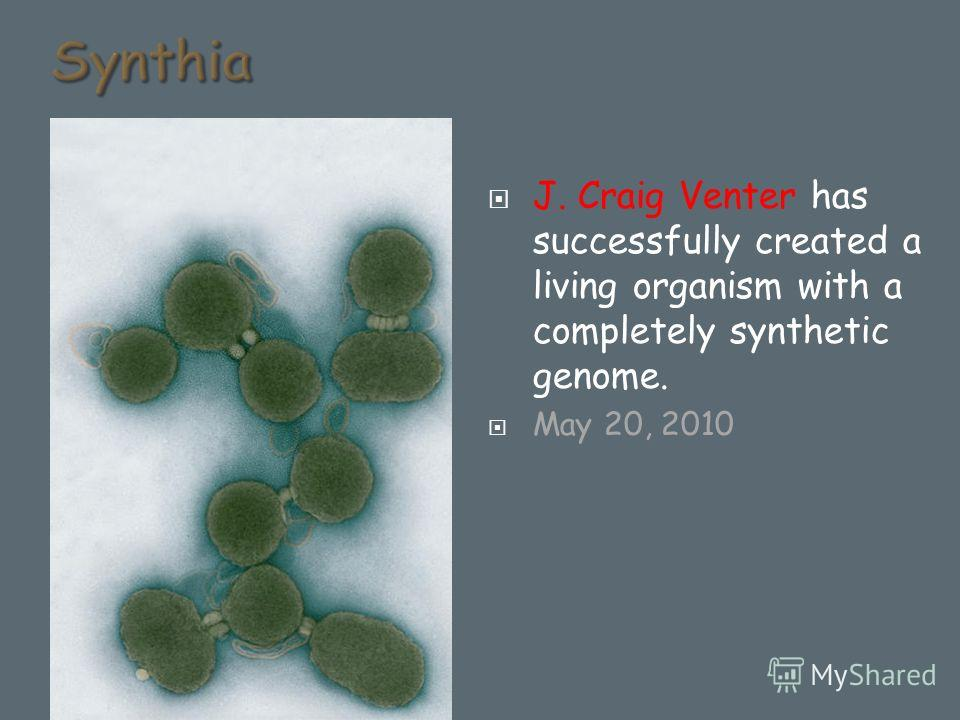 J. Craig Venter has successfully created a living organism with a completely synthetic genome. May 20, 2010