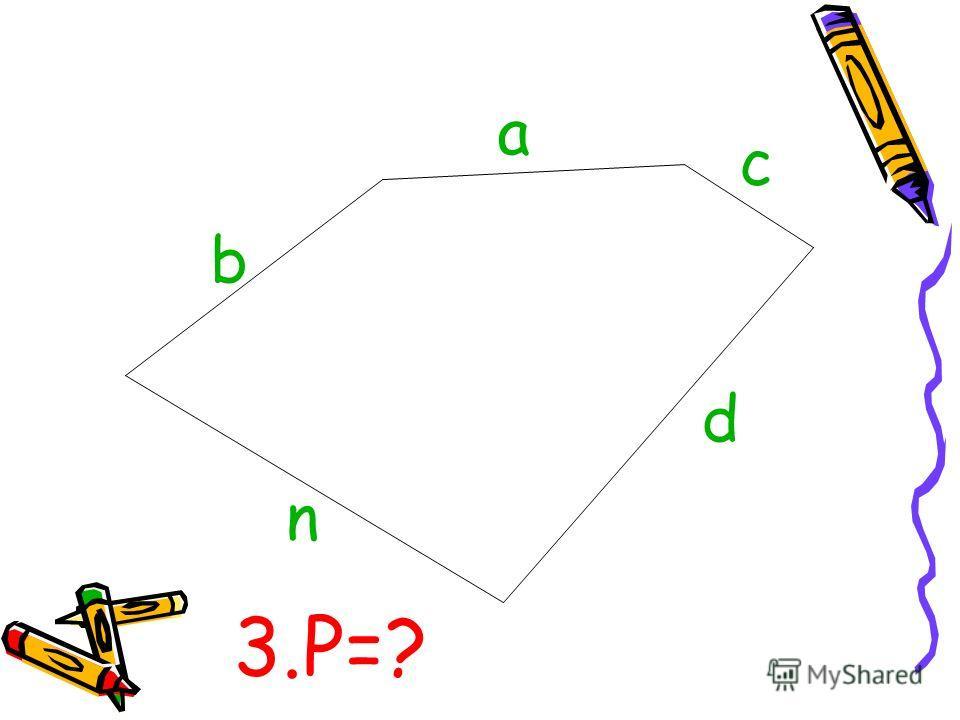 b a c d n 3.Р=?
