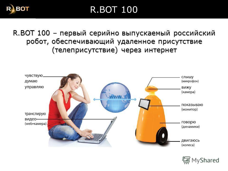 R.BOT 100 R.BOT 100 – первый серийно выпускаемый российский робот, обеспечивающий удаленное присутствие (телеприсутствие) через интернет