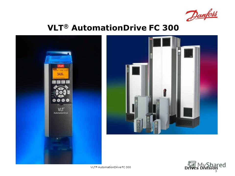 VLT ® AutomationDrive FC 300 3 Drives Division VLT ® AutomationDrive FC 300