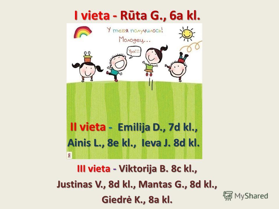 I vieta - Rūta G., 6a kl. III vieta - Viktorija B. 8c kl., Justinas V., 8d kl., Mantas G., 8d kl., Giedrė K., 8a kl. II vieta - E E E Emilija D., 7d kl., Ainis L., 8e kl., Ieva J. 8d kl.