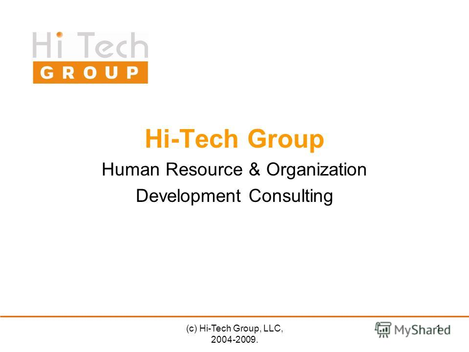 (c) Hi-Tech Group, LLC, 2004-2009. 1 Hi-Tech Group Human Resource & Organization Development Consulting