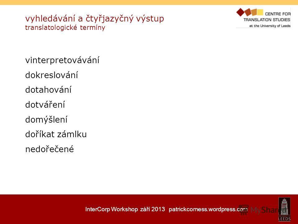 InterCorp Workshop září 2013 patrickcorness.wordpress.com vyhledávání a čtyřjazyčný výstup translatologické termíny vinterpretovávání dokreslování dotahování dotváření domýšlení doříkat zámlku nedořečené
