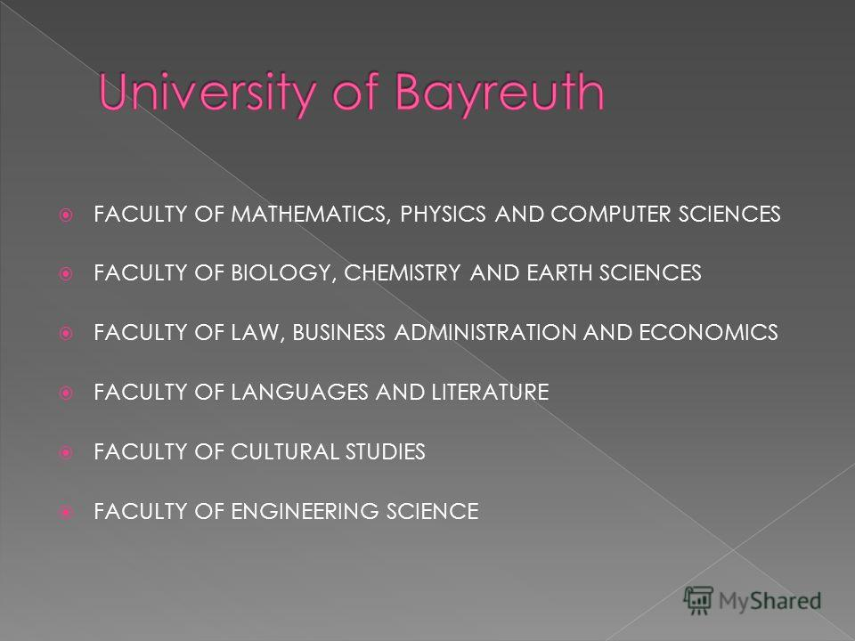 FACULTY OF MATHEMATICS, PHYSICS AND COMPUTER SCIENCES FACULTY OF BIOLOGY, CHEMISTRY AND EARTH SCIENCES FACULTY OF LAW, BUSINESS ADMINISTRATION AND ECONOMICS FACULTY OF LANGUAGES AND LITERATURE FACULTY OF CULTURAL STUDIES FACULTY OF ENGINEERING SCIENC