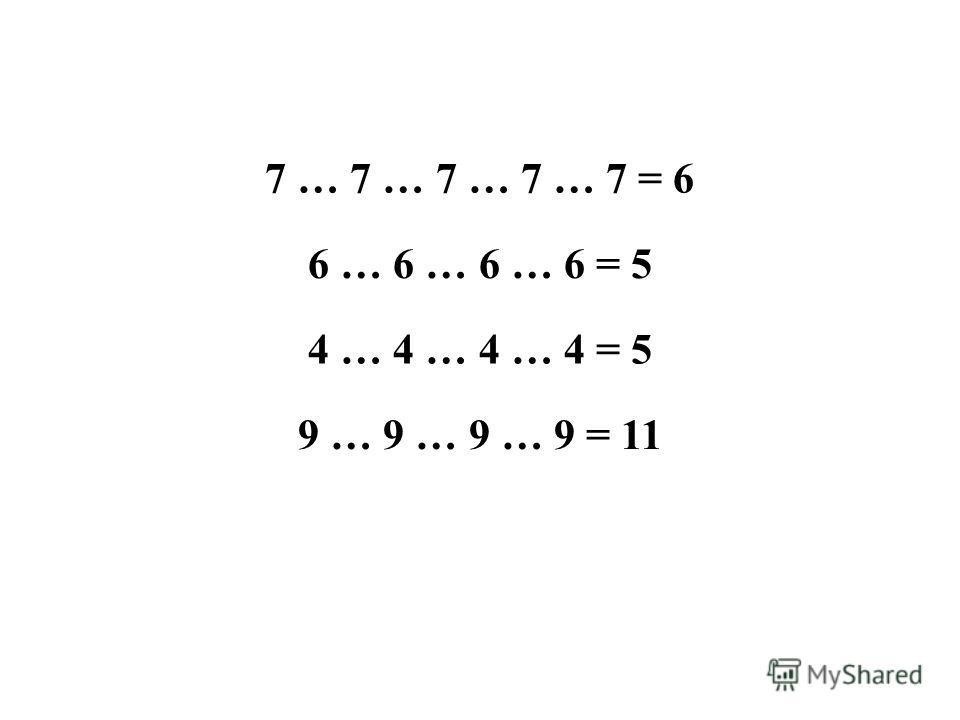 7 … 7 … 7 … 7 … 7 = 6 6 … 6 … 6 … 6 = 5 4 … 4 … 4 … 4 = 5 9 … 9 … 9 … 9 = 11