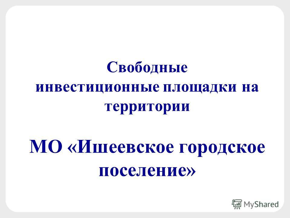 Свободные инвестиционные площадки на территории МО «Ишеевское городское поселение»