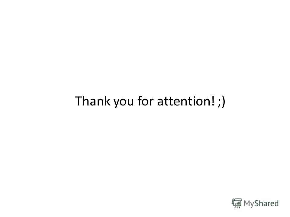 Thank you for attention! ;)