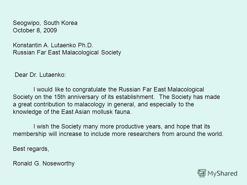 Seogwipo, South Korea October 8, 2009 Konstantin A. Lutaenko Ph.D. Russian Far East Malacological Society Dear Dr. Lutaenko: I would like to congratulate the Russian Far East Malacological Society on the 15th anniversary of its establishment. The Soc