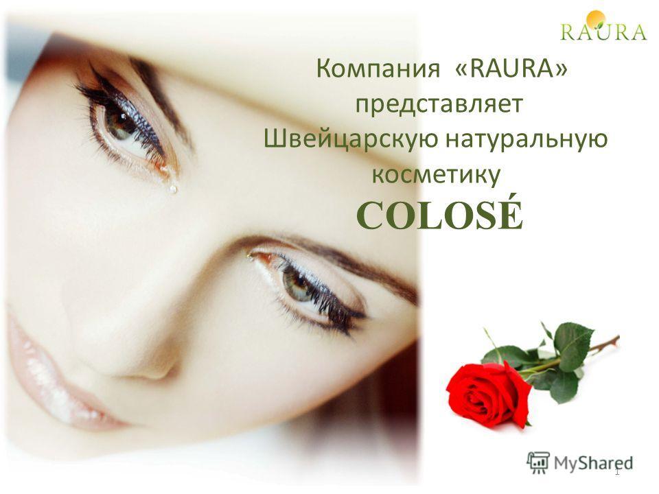 Компания «RAURA» представляет Швейцарскую натуральную косметику COLOSÉ 1