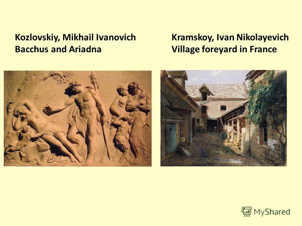 Kozlovskiy, Mikhail Ivanovich Bacchus and Ariadna Kramskoy, Ivan Nikolayevich Village foreyard in France