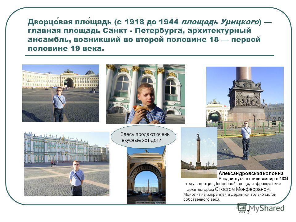 3 Дворцовая площадь (с 1918 до 1944 площадь Урицкого) главная площадь Санкт - Петербурга, архитектурный ансамбль, возникший во второй половине 18 первой половине 19 века. Александровская колонна Воздвигнута в стиле ампир в 1834 году в центре Дворцово