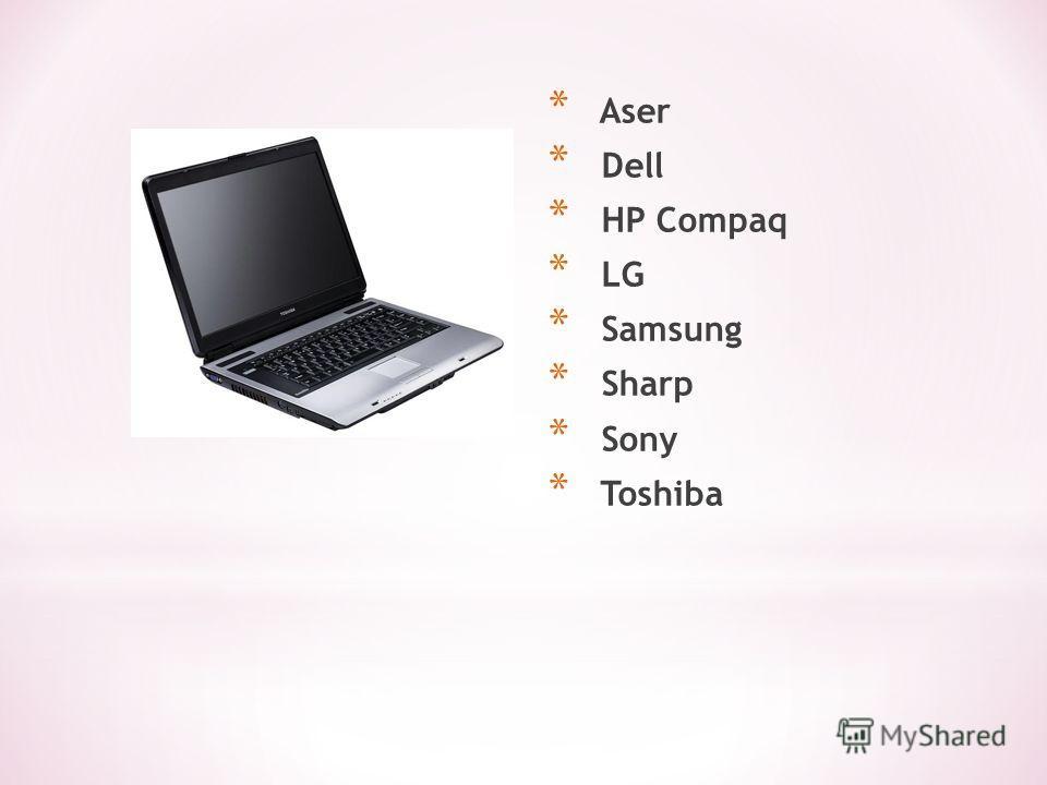 * Aser * Dell * HP Compaq * LG * Samsung * Sharp * Sony * Toshiba