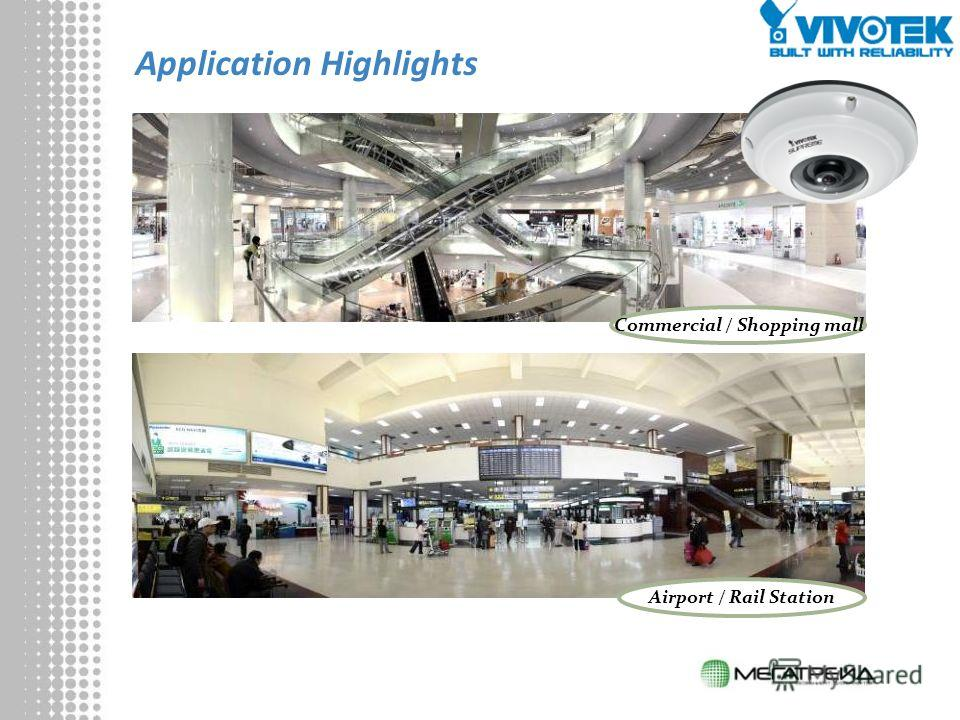 Application Highlights Airport / Rail Station Commercial / Shopping mall