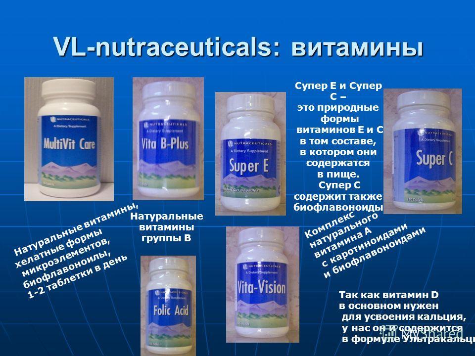 VL-nutraceuticals: витамины Натуральные витамины, хелатные формы микроэлементов, биофлавоноилы, 1-2 таблетки в день Натуральные витамины группы В Супер Е и Супер С – это природные формы витаминов Е и С в том составе, в котором они содержатся в пище.
