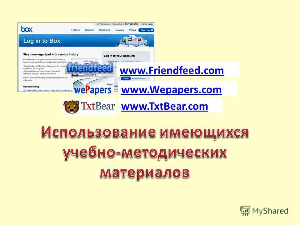www.Friendfeed.com www.Wepapers.com www.TxtBear.com