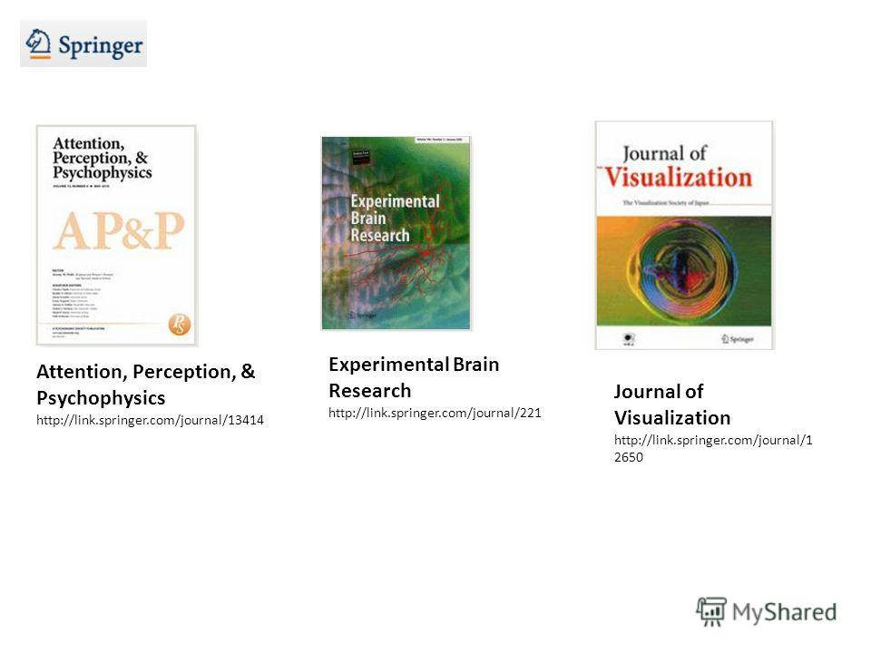 Attention, Perception, & Psychophysics http://link.springer.com/journal/13414 Experimental Brain Research http://link.springer.com/journal/221 Journal of Visualization http://link.springer.com/journal/1 2650