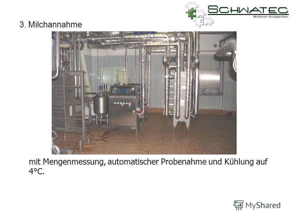 3. Milchannahme mit Mengenmessung, automatischer Probenahme und Kühlung auf 4°C.
