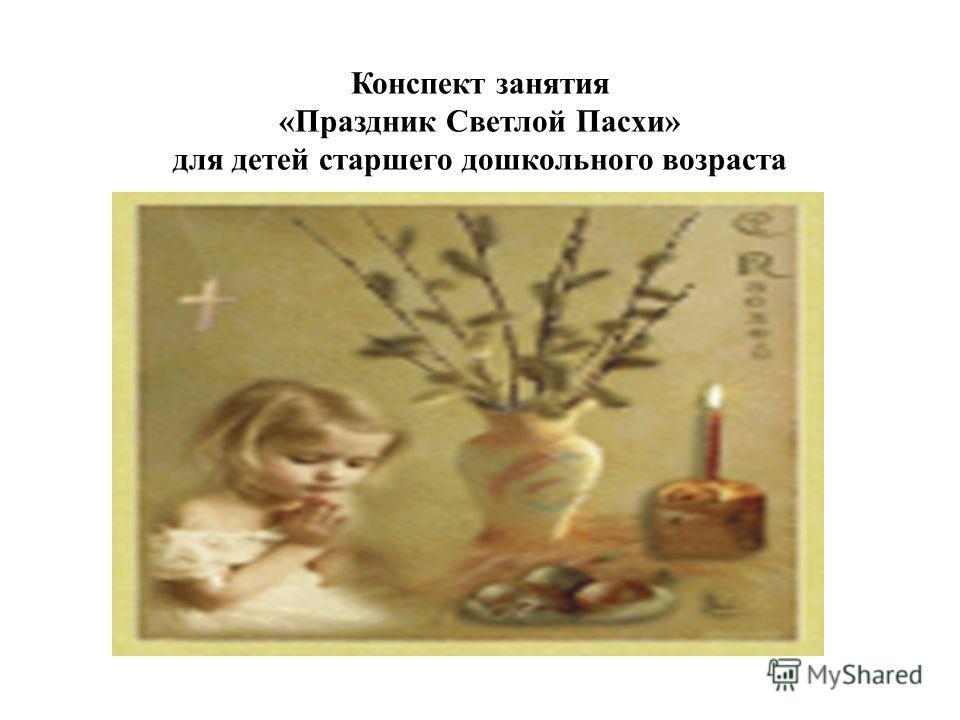 Конспект занятия «Праздник Светлой Пасхи» для детей старшего дошкольного возраста