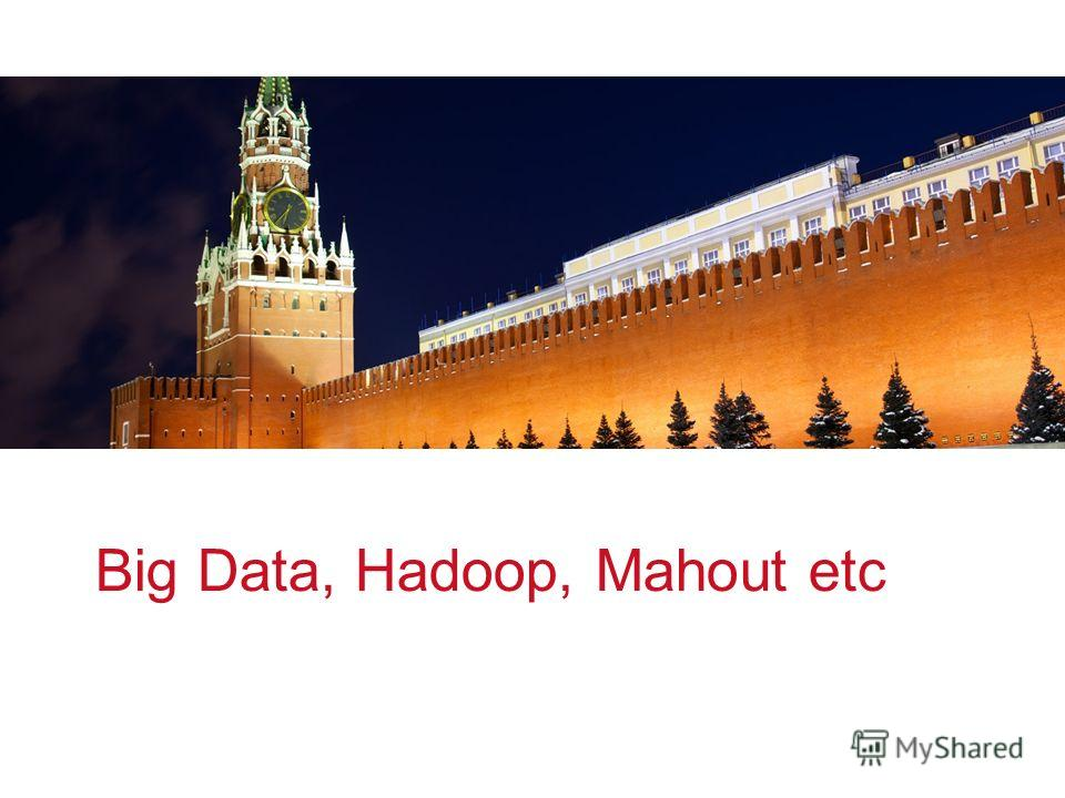 v v Big Data, Hadoop, Mahout etc