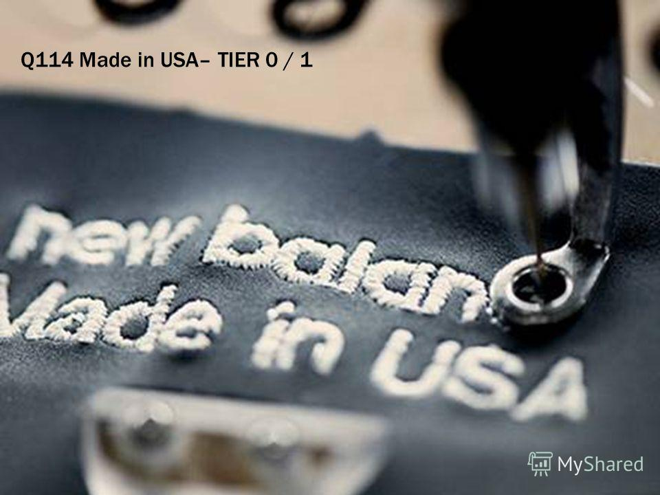 ALL IMAGES STRICTLY FOR INTERNAL USE ONLY. Q114 Made in USA– TIER 0 / 1