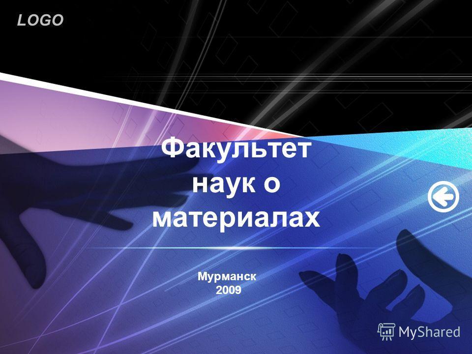 LOGO Факультет наук о материалах Мурманск 2009