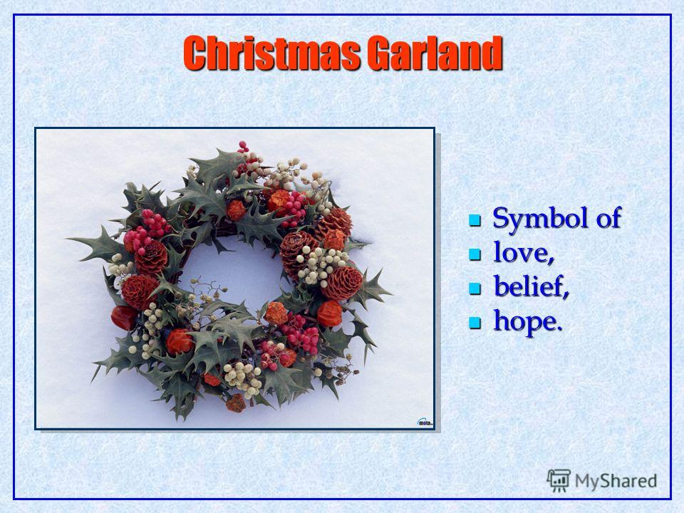 Christmas Garland Symbol of Symbol of love, love, belief, belief, hope. hope.