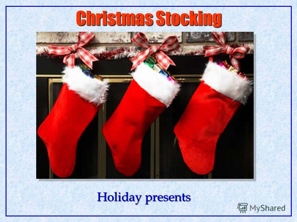 Christmas Stocking Holiday presents Holiday presents