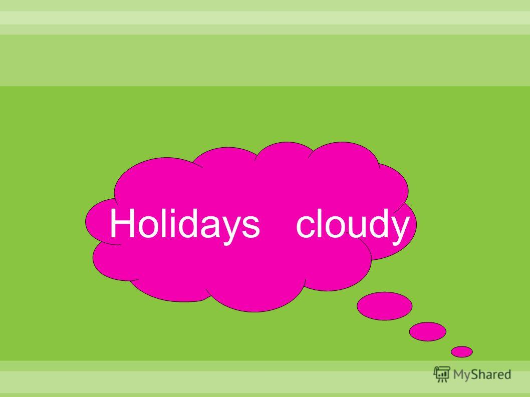 Holidays cloudy