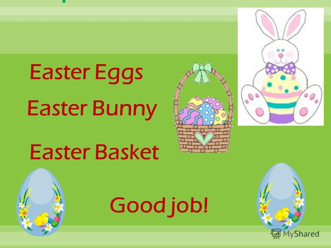 Good job! Easter Eggs Easter Basket Easter Bunny
