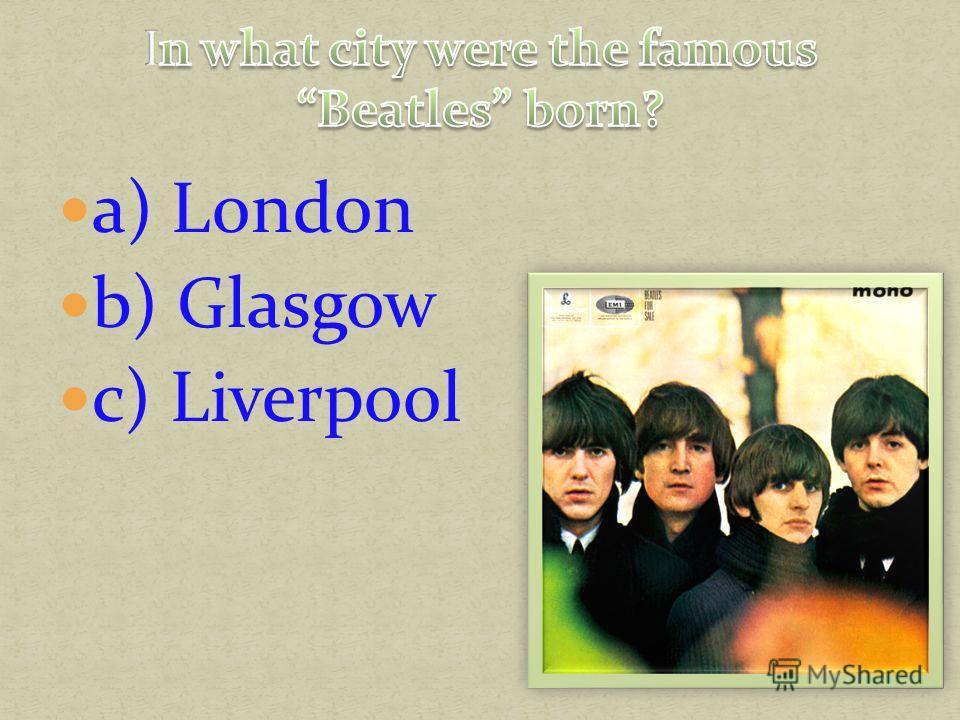 a) London b) Glasgow c) Liverpool