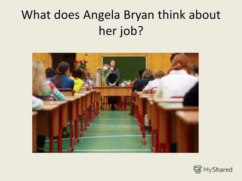 What does Angela Bryan think about her job?