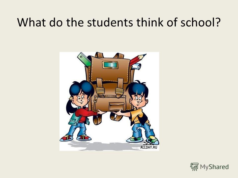 What do the students think of school?