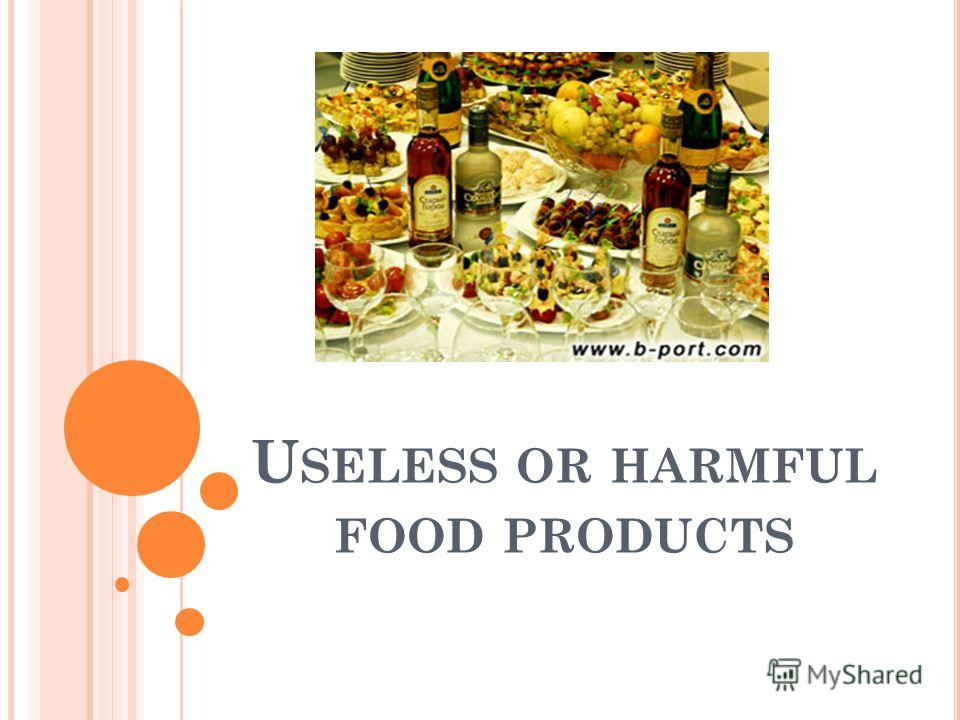 U SELESS OR HARMFUL FOOD PRODUCTS