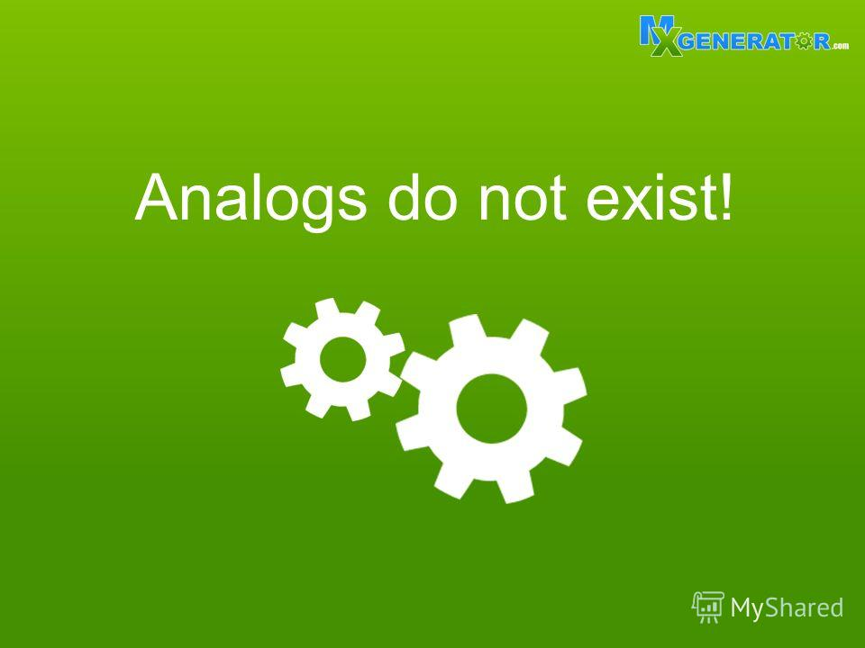 Analogs do not exist!