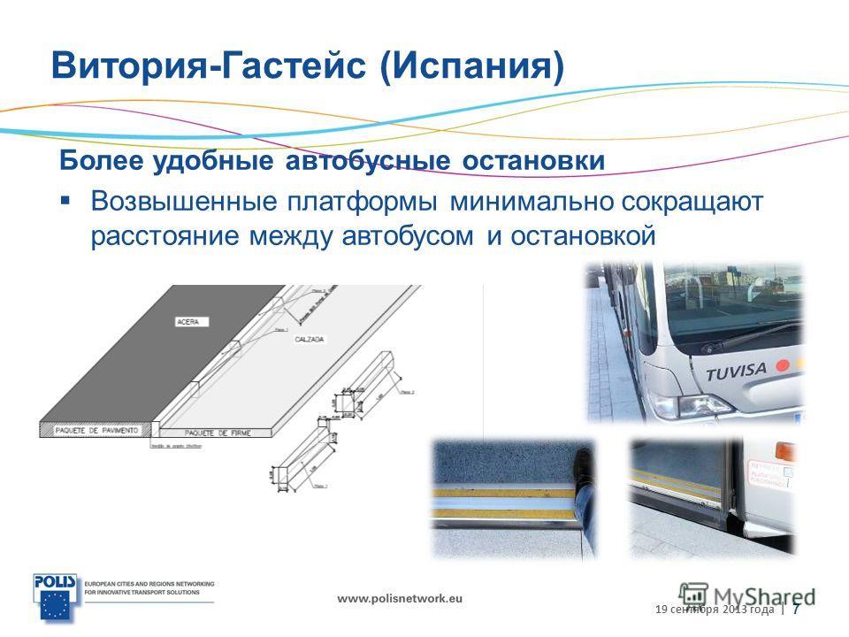 | Витория-Гастейс (Испания) Более удобные автобусные остановки Возвышенные платформы минимально сокращают расстояние между автобусом и остановкой 19 сентября 2013 года 7