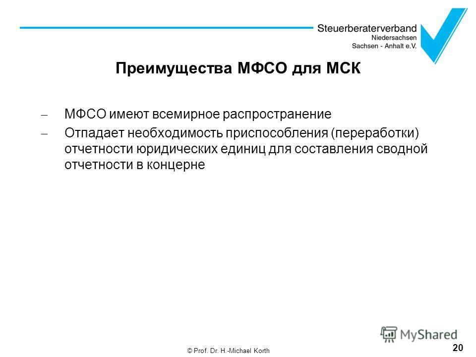 Преимущества МФСО для МСК МФСО имеют всемирное распространение Отпадает необходимость приспособления (переработки) отчетности юридических единиц для составления сводной отчетности в концерне 20 © Prof. Dr. H.-Michael Korth