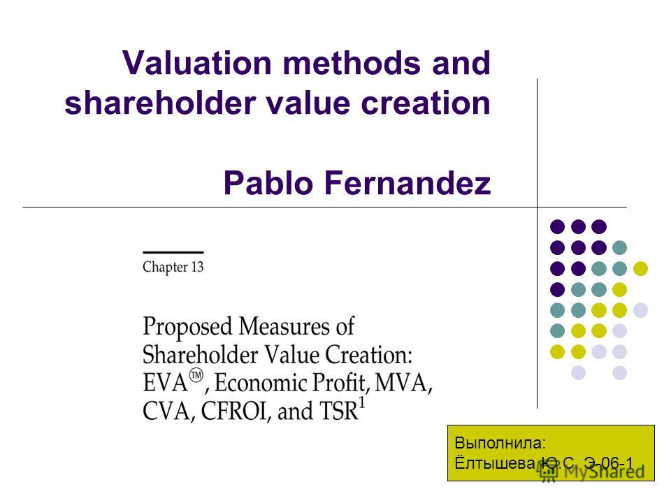Valuation methods and shareholder value creation Pablo Fernandez Выполнила: Ёлтышева Ю.С. Э-06-1
