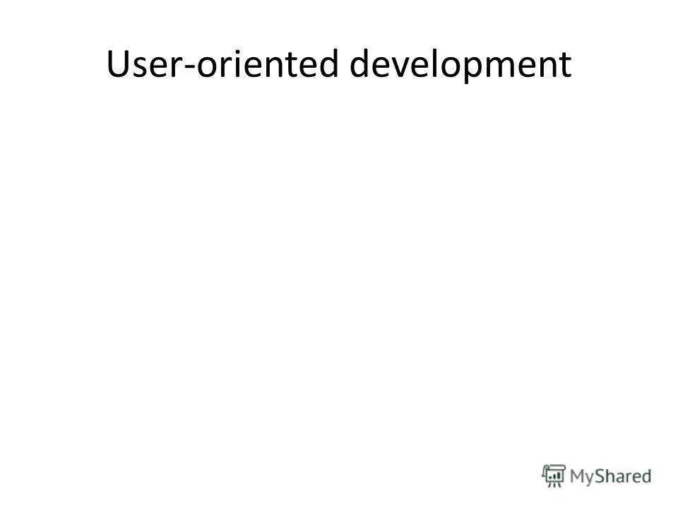 User-oriented development
