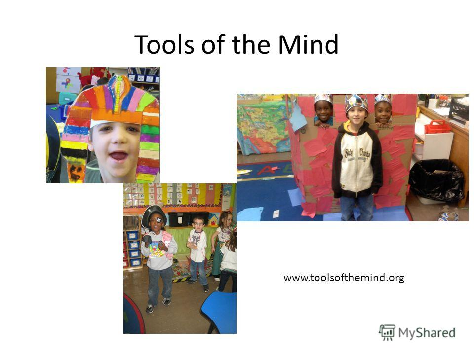 Tools of the Mind www.toolsofthemind.org