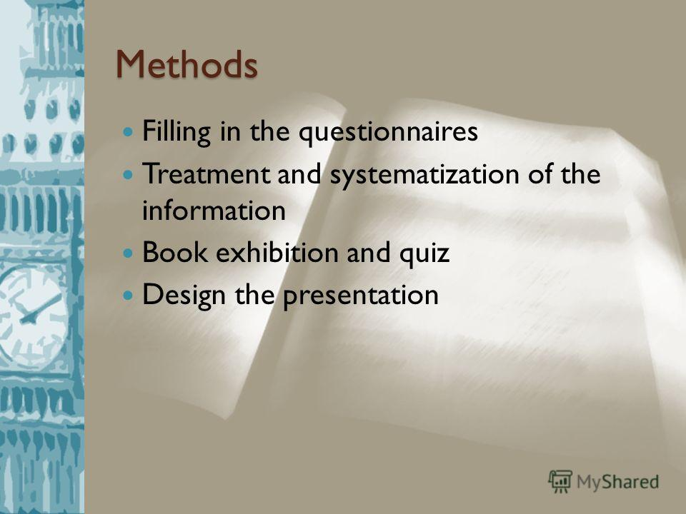 Methods Filling in the questionnaires Treatment and systematization of the information Book exhibition and quiz Design the presentation