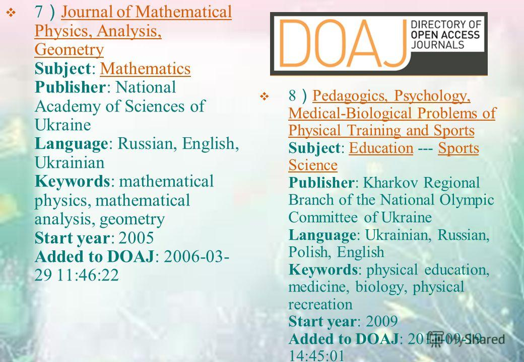 7 Journal of Mathematical Physics, Analysis, Geometry Subject: Mathematics Publisher: National Academy of Sciences of Ukraine Language: Russian, English, Ukrainian Keywords: mathematical physics, mathematical analysis, geometry Start year: 2005 Added