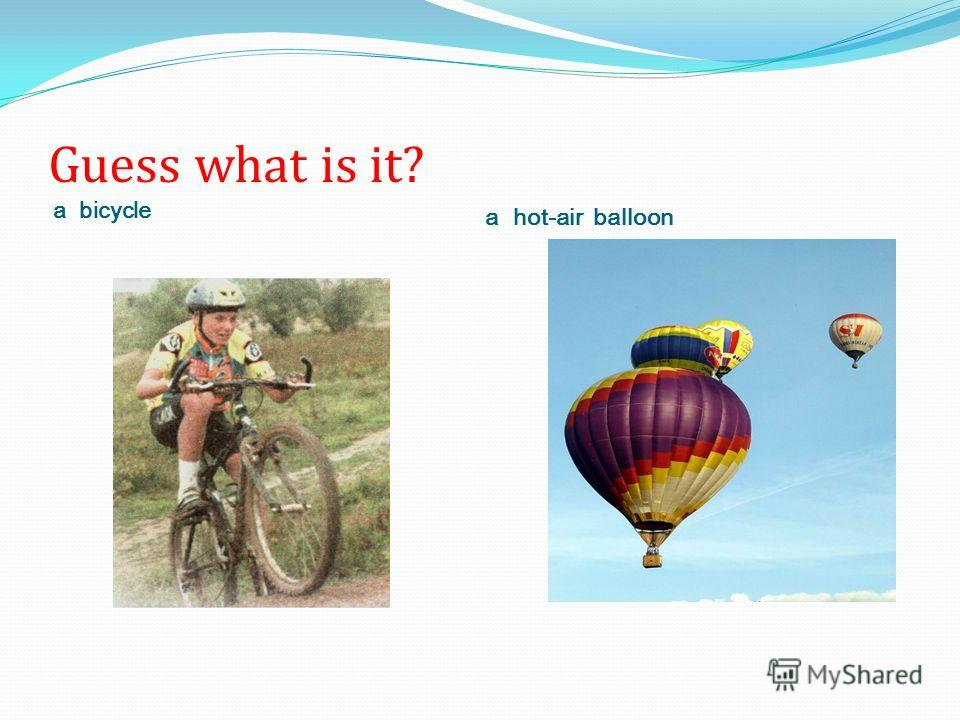 Guess what is it? a bicycle a hot-air balloon