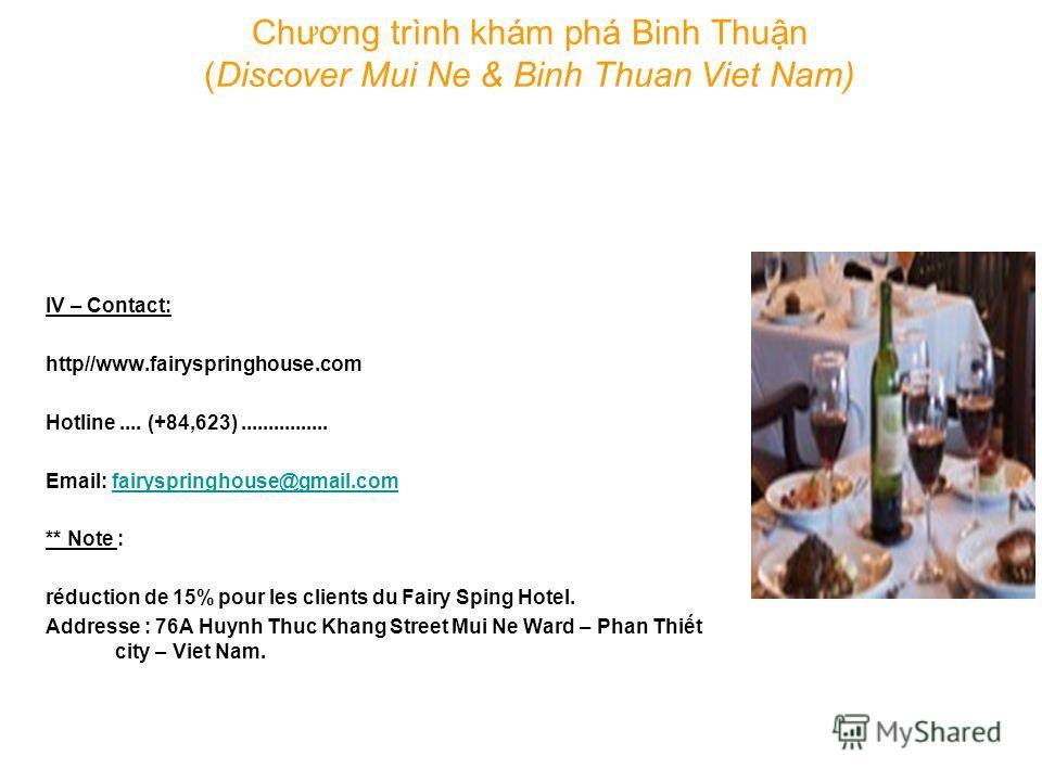 IV – Contact: http//www.fairyspringhouse.com Hotline.... (+84,623)................ Email: fairyspringhouse@gmail.comfairyspringhouse@gmail.com ** Note : réduction de 15% pour les clients du Fairy Sping Hotel. Addresse : 76A Huynh Thuc Khang Street Mu