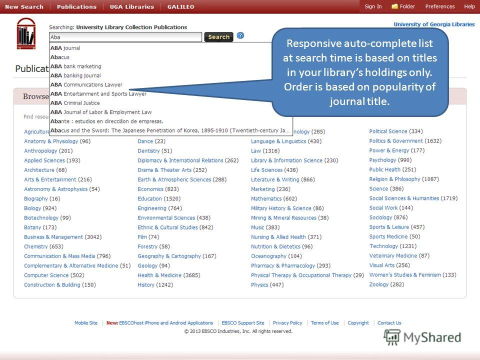 4/16/1330 Responsive auto-complete list at search time is based on titles in your librarys holdings only. Order is based on popularity of journal title.