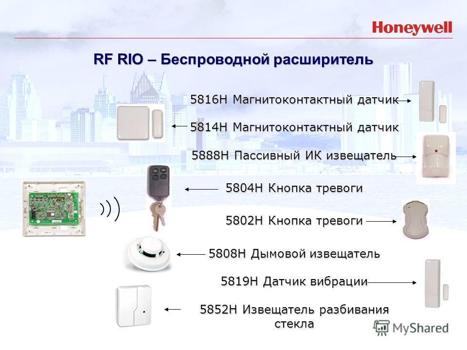 5816H Магнитоконтактный датчик 5814H Магнитоконтактный датчик 5888H Пассивный ИК извещатель 5804H Кнопка тревоги 5802H Кнопка тревоги 5808H Дымовой извещатель 5819H Датчик вибрации 5852H Извещатель разбивания стекла RF RIO – Беспроводной расширитель