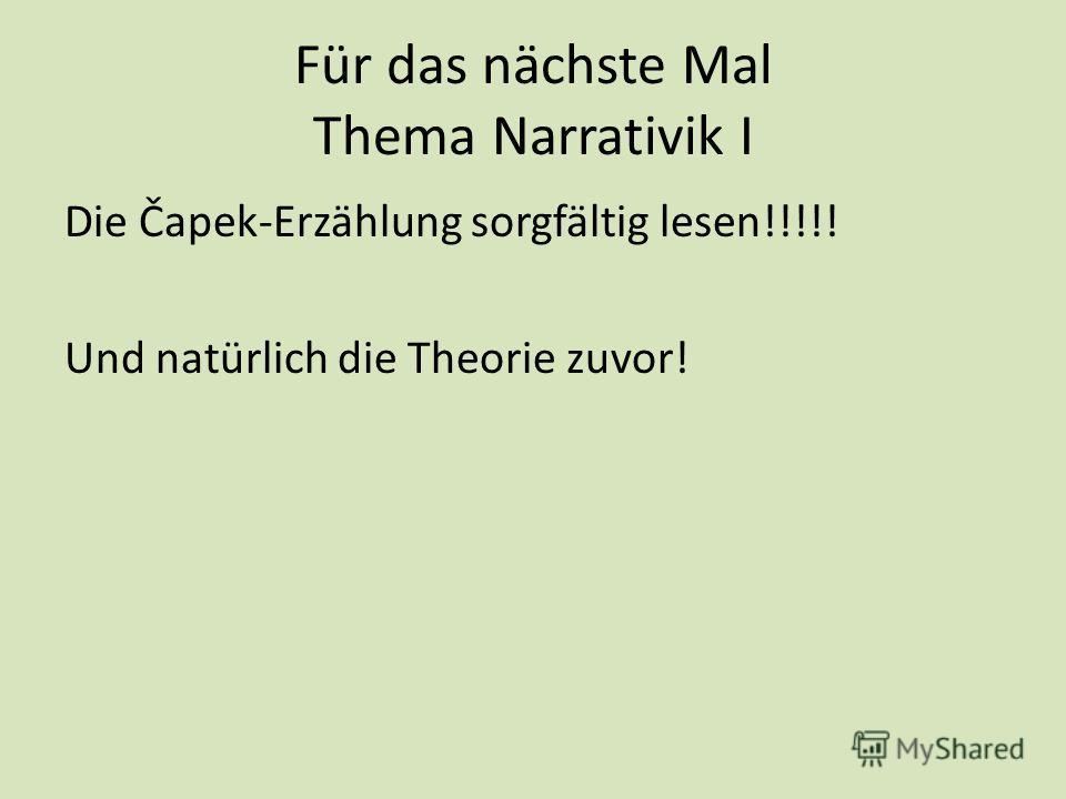 Für das nächste Mal Thema Narrativik I Die Čapek-Erzählung sorgfältig lesen!!!!! Und natürlich die Theorie zuvor!