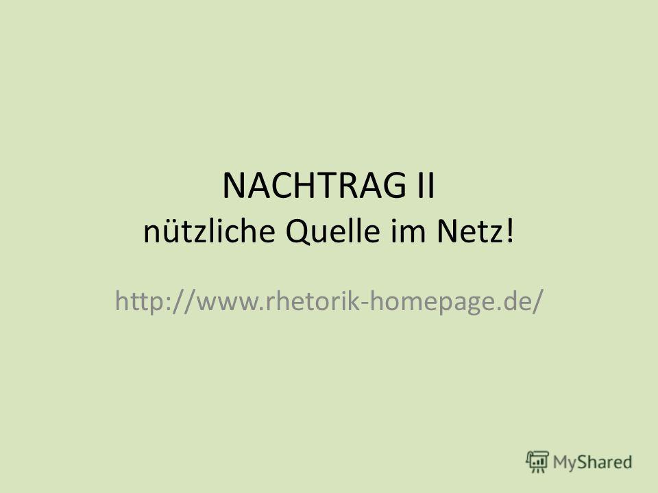 NACHTRAG II nützliche Quelle im Netz! http://www.rhetorik-homepage.de/